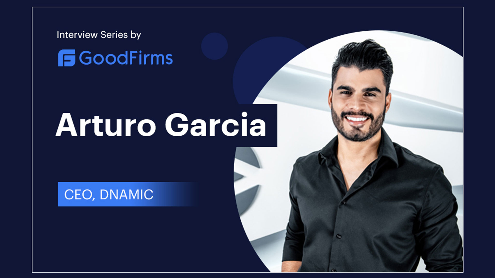 DNAMIC - Arturo Garcia Interview for Goodfirms